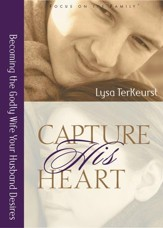 Capture His Heart: Becoming the Godly Wife Your  Husband Desires