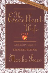 The Excellent Wife: A Biblical Perspective, Expanded Edition