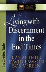 Living with Discernment in the End Times (1 & 2 Peter and Jude)