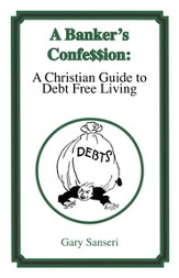 A Banker's Confession: A Christian Guide to Debt Free  Living, Revised
