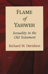 Flame of Yahweh: Sexuality in the Old Testament