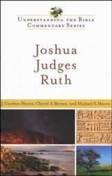 Joshua, Judges, Ruth: Understanding the Bible Commentary Series