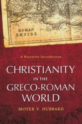 Christianity in the Greco-Roman World: A Narrative   Introduction