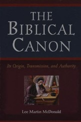 The Biblical Canon: Its Origin, Transmission, and Authority