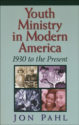Youth Ministry in Modern America: 1930 to the Present