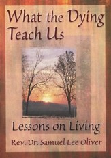 What the Dying Teach Us: Lessons on Living
