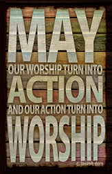 May Our Worship Turn Into Action Plaque