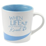 When Life Gets Too Hard, Kneel Mug