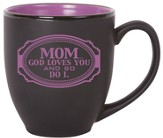 Mom, God Loves You Mug