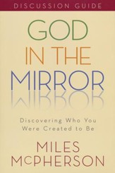 God in the Mirror: Discovering Who You Were Created to Be, Discussion Guide