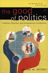 The Good of Politics: A Biblical, Historical, and Contemporary Introduction - Slightly Imperfect