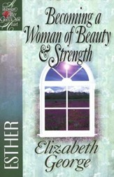 Becoming a Woman of Beauty and Strength (Esther): A Woman After God's Own Heart Series (slightly imperfect)