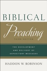 Biblical Preaching: The Development and Delivery of Expository Messages, Third Edition