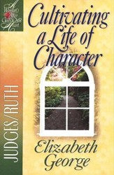 Cultivating a Life of Character: A Woman After God's Own Heart  Series, Judges & Ruth