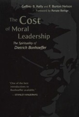 The Cost of Moral Leadership: The Spirituality of Dietrich Bonhoeffer