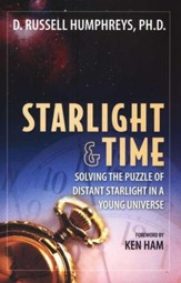 Starlight & Time: Solving the Puzzle of Distant  Starlight in a Young Universe