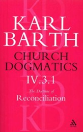 Church Dogmatics IV.3.1 The Doctrine Reconciliation Jesus Christ, the True Witness