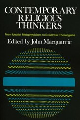 Contemporary Religious Thinkers: From Idealist Metaphysicians to Existentialist Theologians