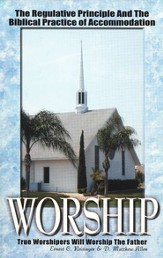 Worship: The Regulative Principle & the Biblical  Practice of Accomodation