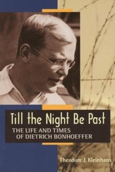 Till the Night be Past:Life and Times of Dietrich Bonhoeffer