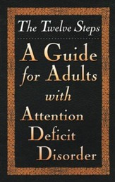 The Twelve Steps: A Guide for Adults with Attention Deficit Disorder