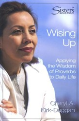 Sisters: Bible Study for Women, Wising Up: Proverbs,   Participant's Workbook