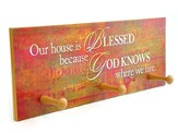 Our House is Blessed Because God Knows Triple Hook Plaque