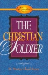 Christian Soldier, The: An Exposition of Ephesians 6:10-20