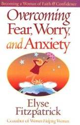 Overcoming Fear, Worry, and Anxiety                     Becoming a Woman of Faith & Confidence