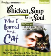 Chicken Soup for the Soul: What I Learned from the Cat: 20 Stories about Laughter and Accepting Help Unabridged Audiobook on CD