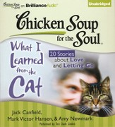 Chicken Soup for the Soul: What I Learned from the Cat: 20 Stories about Love and Letting Go Unabridged Audiobook on CD