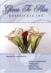 Given To Him: The Worship DVD, Volume 2