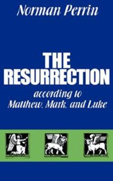 The Resurrection According to Matthew, Mark and Luke The.