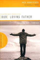 Our Loving Father: Enjoying God's Embrace