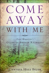 Come Away with Me: Pray! Magazine's Guide to Prayer Retreats