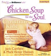 Chicken Soup for the Soul: Christian Kids - 37 Stories on Kindness, Favorite Songs and Quotations, Prayer, and Family Time for Christian Kids and Their Parents on CD