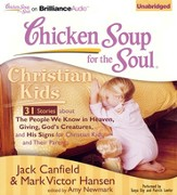 Chicken Soup for the Soul: Christian Kids - 31 Stories About the People We Know in Heaven, Giving God's Creatures, and His Signs for Christian Kids and Their Parents on CD