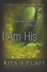 I Am His: Experiencing the Comfort of Abba's Love--An 8-Week Bible Study for Today's Woman