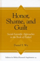 Honor, Shame, and Guilt: Social-Scientific Approaches to the Book of Ezekiel