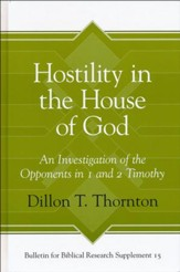 Hostility in the House of God: An Investigation of the Opponents in 1 and 2 Timothy