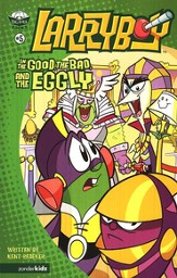 The Good, the Bad and the Eggly, Larryboy Books #5