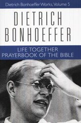 Life Together & Prayerbook of the Bible: Dietrich Bonhoeffer Works, Vol. 5
