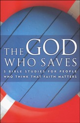 The God Who Saves: 5 Bible Studies for People Who Think That Faith Matters