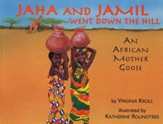 Jaha and Jamil Went Down the Hill: An African Mother Goose