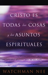 Cristo Es Todas las Cosas y los Asuntos Espirituales  (Christ Is All Spiritual Matters and Things)