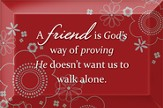 A Friend is God's Way Plaque