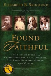 Found Faithful: The Timeless Stories of Charles Spurgeon, Amy Carmichael, C. S. Lewis, Ruth Bell Graham, and Others,  Large Print Edition
