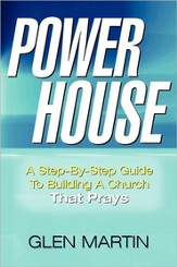 Power House: A Step-By-Step Guide to Building a Church That Prays