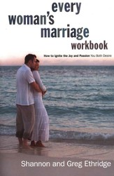 Every Woman's Marriage Workbook: Igniting the Joy and Passion You Both Desire