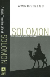 A Walk Thru the Life of Solomon: Pursuing a Heart of Integrity